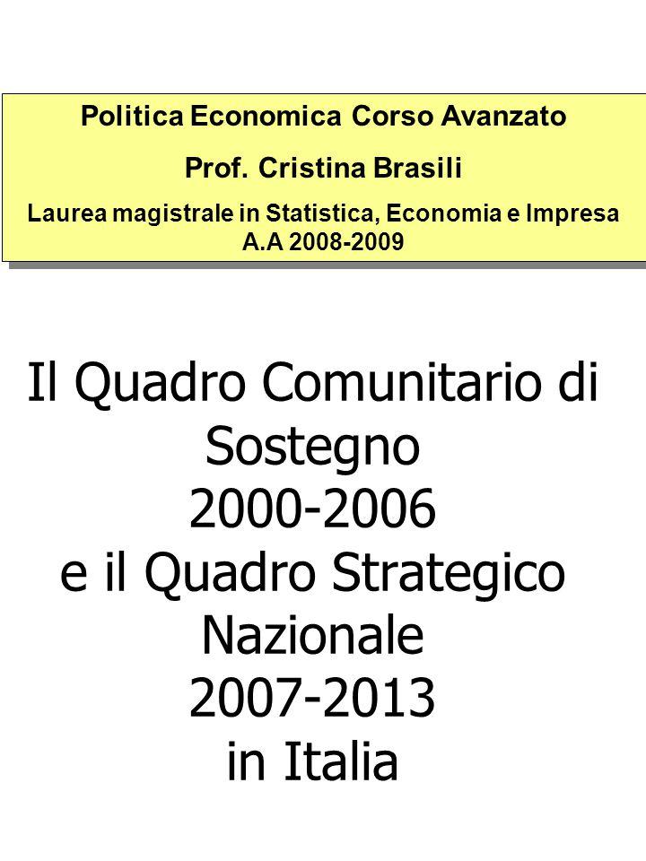 Il Quadro Comunitario di Sostegno 2000-2006 e il Quadro Strategico Nazionale 2007-2013 in Italia Politica Economica Corso Avanzato Prof.