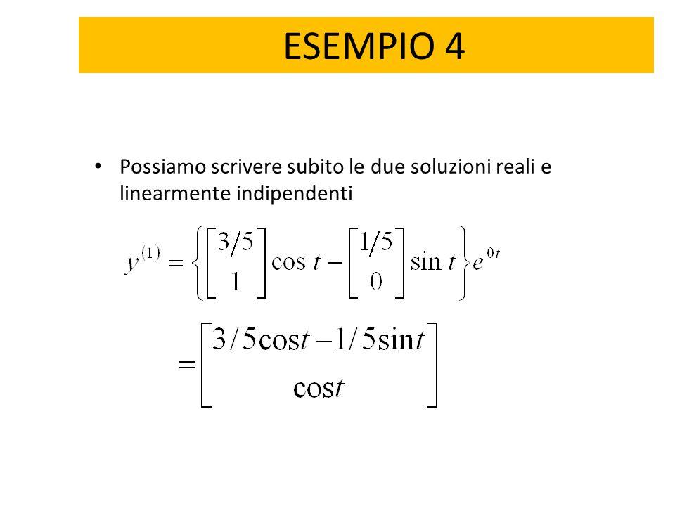 ESEMPIO 4 Possiamo scrivere subito le due soluzioni reali e linearmente indipendenti