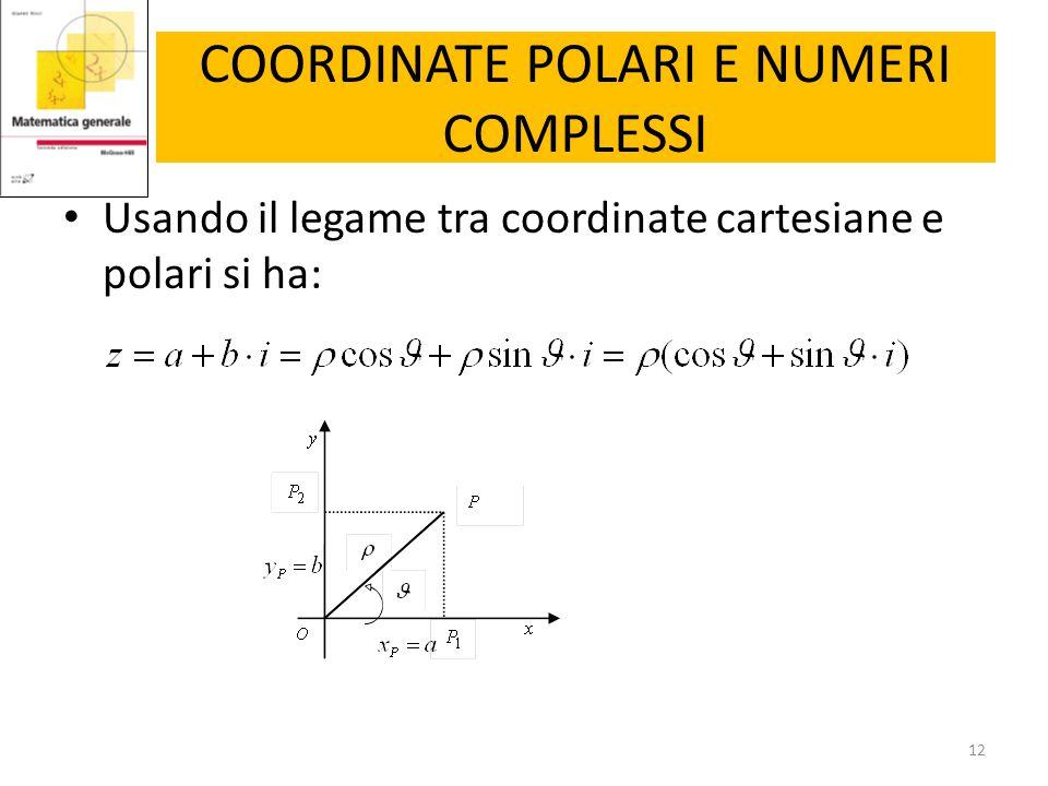 COORDINATE POLARI E NUMERI COMPLESSI Usando il legame tra coordinate cartesiane e polari si ha: 12