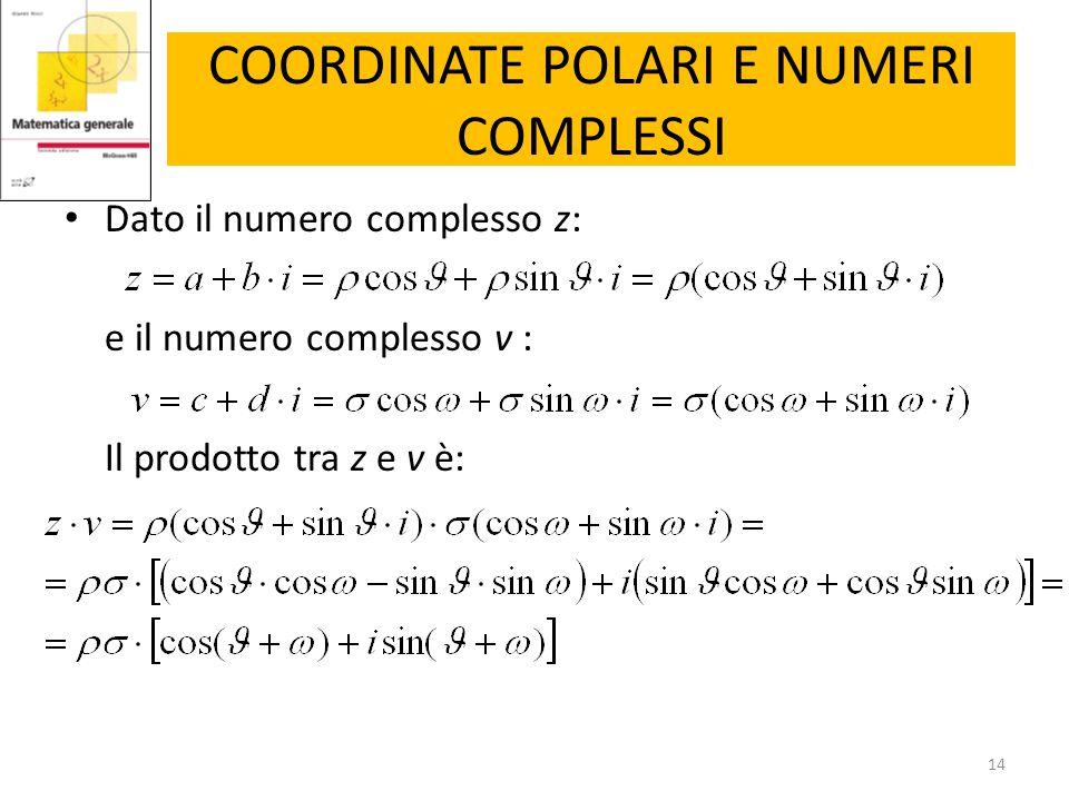 COORDINATE POLARI E NUMERI COMPLESSI Dato il numero complesso z: e il numero complesso v : Il prodotto tra z e v è: 14