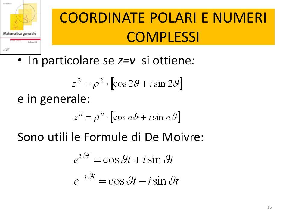 COORDINATE POLARI E NUMERI COMPLESSI In particolare se z=v si ottiene: e in generale: Sono utili le Formule di De Moivre: 15