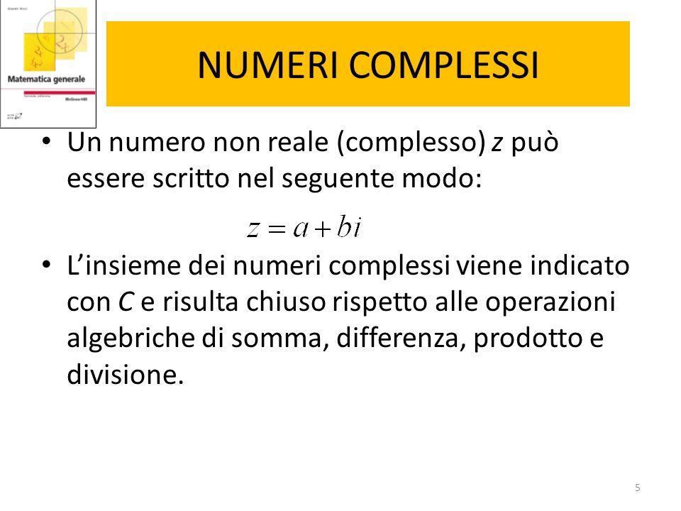NUMERI COMPLESSI Un numero non reale (complesso) z può essere scritto nel seguente modo: L'insieme dei numeri complessi viene indicato con C e risulta