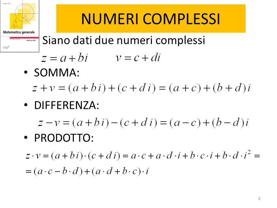 NUMERI COMPLESSI Si definisce numero complesso coniugato del numero complesso, il numero: Il prodotto tra il numero complesso v e il suo complesso coniugato è dato dal numero reale (chiamato modulo di v): 7