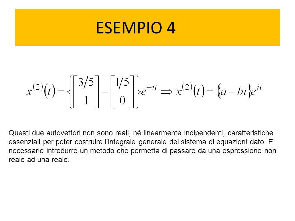 ESEMPIO 4 Questi due autovettori non sono reali, né linearmente indipendenti, caratteristiche essenziali per poter costruire l'integrale generale del