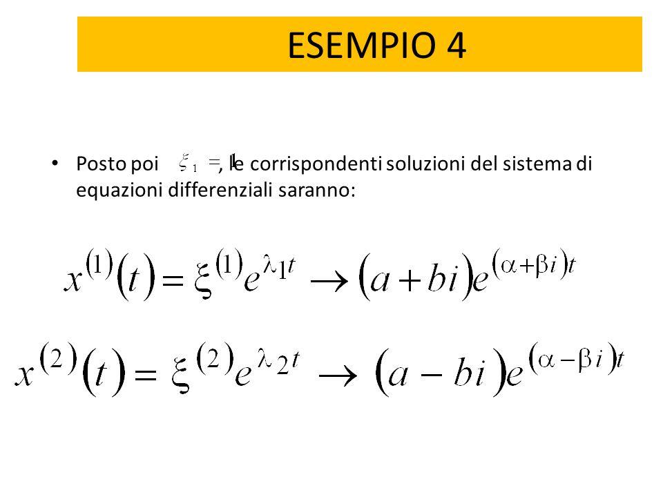 ESEMPIO 4 Posto poi, le corrispondenti soluzioni del sistema di equazioni differenziali saranno: