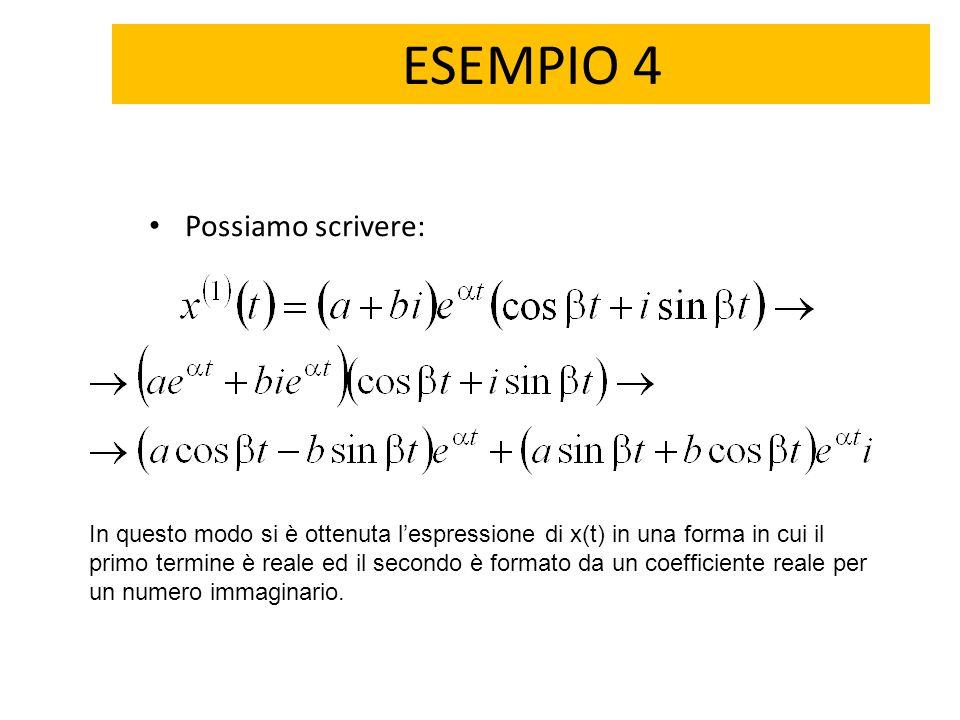 ESEMPIO 4 Possiamo scrivere: In questo modo si è ottenuta l'espressione di x(t) in una forma in cui il primo termine è reale ed il secondo è formato d