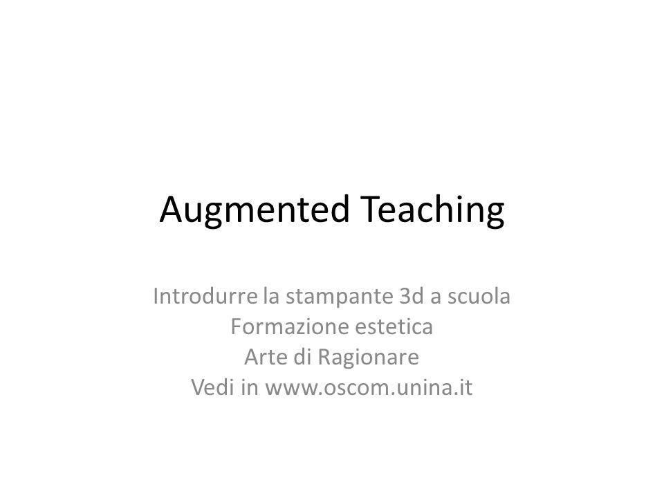 Augmented Teaching Introdurre la stampante 3d a scuola Formazione estetica Arte di Ragionare Vedi in www.oscom.unina.it
