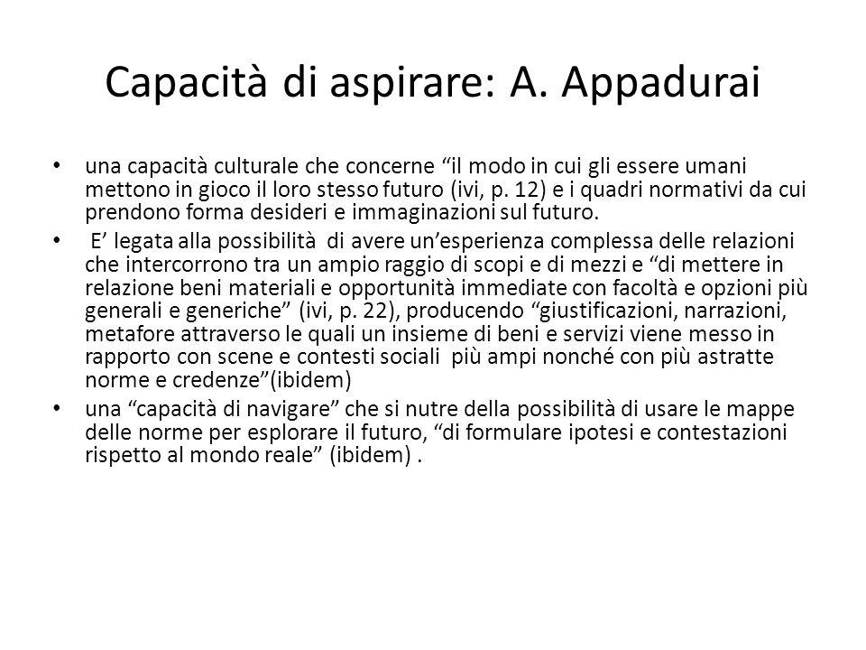 """Capacità di aspirare: A. Appadurai una capacità culturale che concerne """"il modo in cui gli essere umani mettono in gioco il loro stesso futuro (ivi, p"""