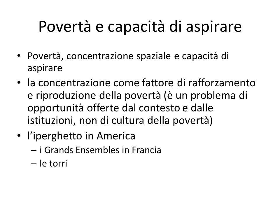 Povertà e capacità di aspirare Povertà, concentrazione spaziale e capacità di aspirare la concentrazione come fattore di rafforzamento e riproduzione