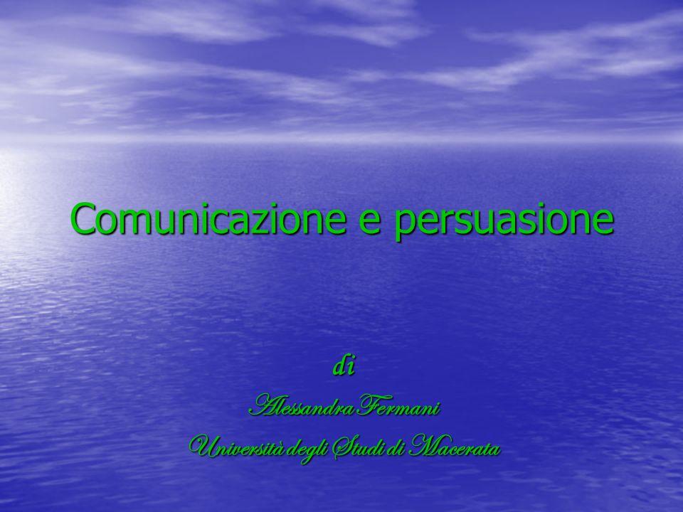 Comunicazione e persuasione di Alessandra Fermani Università degli Studi di Macerata