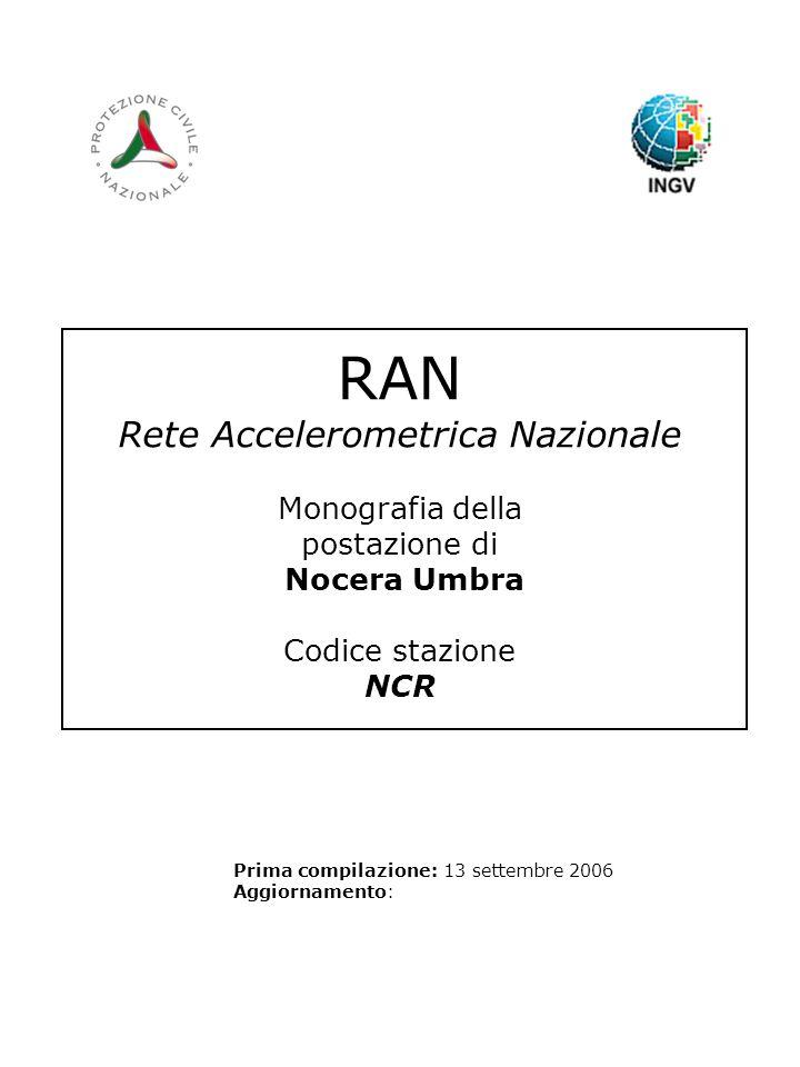 RAN Rete Accelerometrica Nazionale Monografia della postazione di Nocera Umbra Codice stazione NCR Prima compilazione: 13 settembre 2006 Aggiornamento: