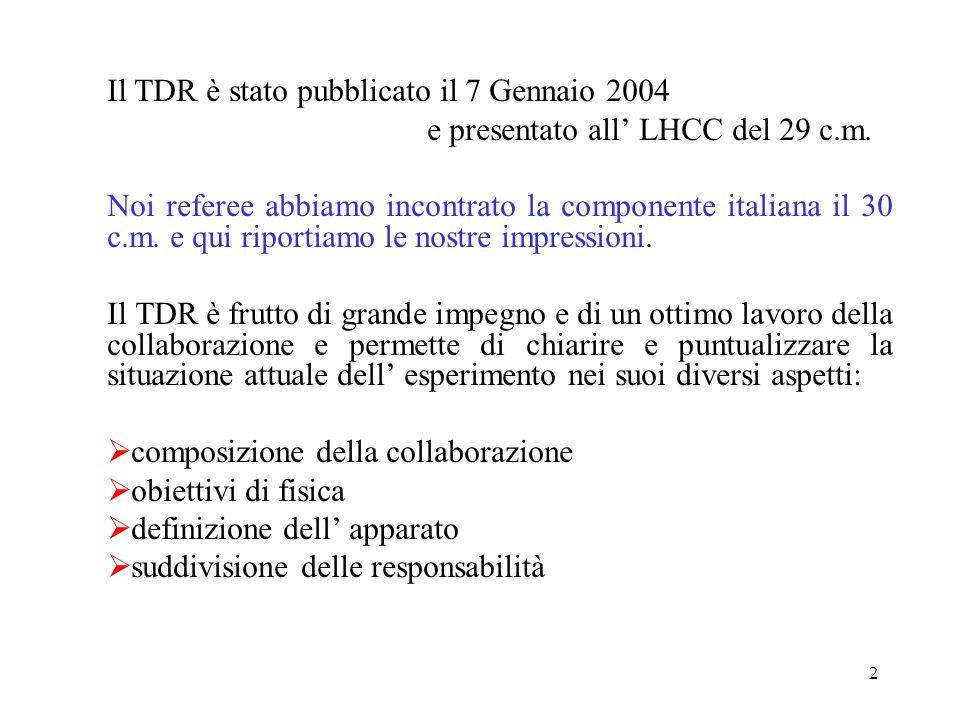 2 Il TDR è stato pubblicato il 7 Gennaio 2004 e presentato all' LHCC del 29 c.m.