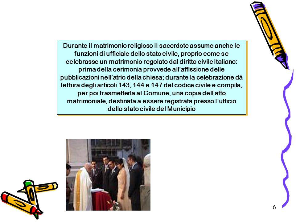 6 Durante il matrimonio religioso il sacerdote assume anche le funzioni di ufficiale dello stato civile, proprio come se celebrasse un matrimonio rego