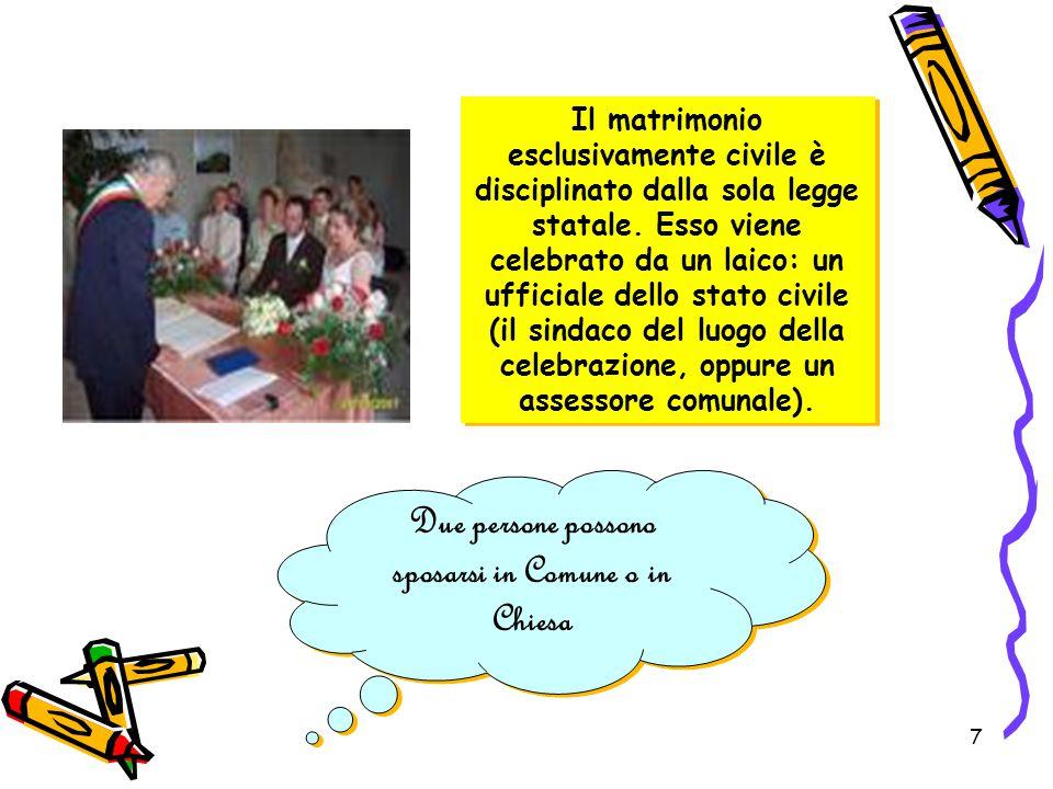 7 Il matrimonio esclusivamente civile è disciplinato dalla sola legge statale. Esso viene celebrato da un laico: un ufficiale dello stato civile (il s