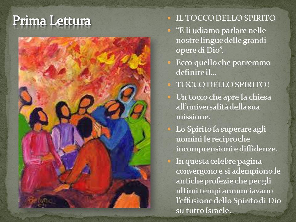 IL TOCCO DELLO SPIRITO E li udiamo parlare nelle nostre lingue delle grandi opere di Dio .