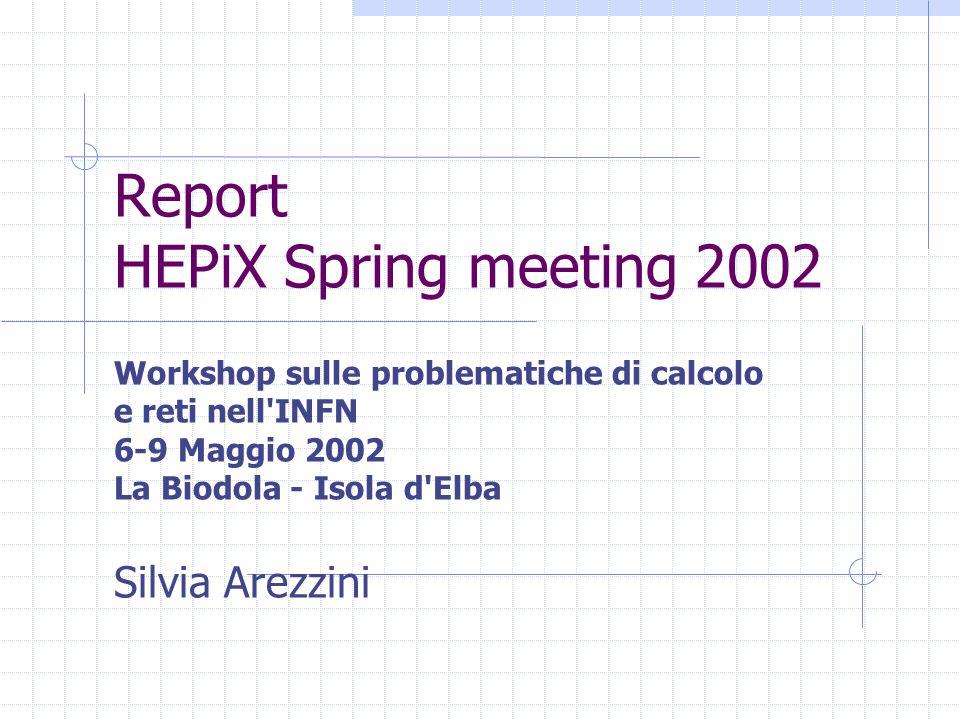 Report HEPiX Spring meeting 2002 Workshop sulle problematiche di calcolo e reti nell INFN 6-9 Maggio 2002 La Biodola - Isola d Elba Silvia Arezzini