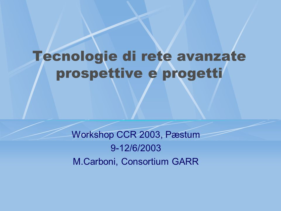 Tecnologie di rete avanzate prospettive e progetti Workshop CCR 2003, Pæstum 9-12/6/2003 M.Carboni, Consortium GARR