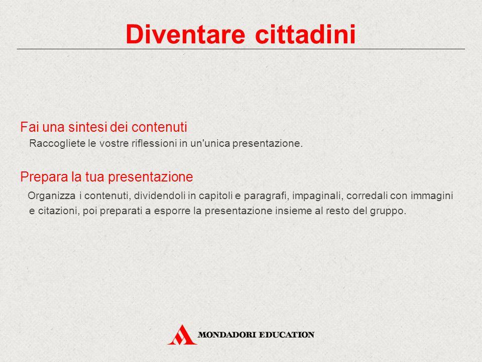 Fai una sintesi dei contenuti Raccogliete le vostre riflessioni in un unica presentazione.