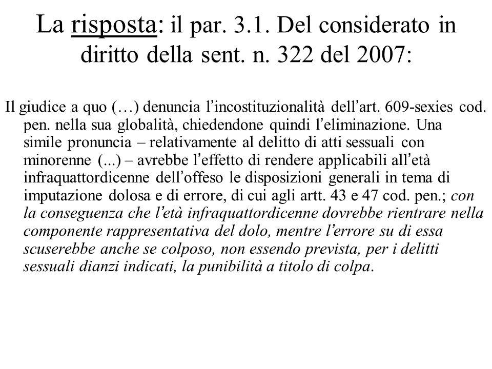 La risposta: il par. 3.1. Del considerato in diritto della sent. n. 322 del 2007: Il giudice a quo (…) denuncia l'incostituzionalità dell'art. 609-sex