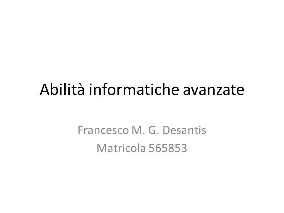 Abilità informatiche avanzate Francesco M. G. Desantis Matricola 565853