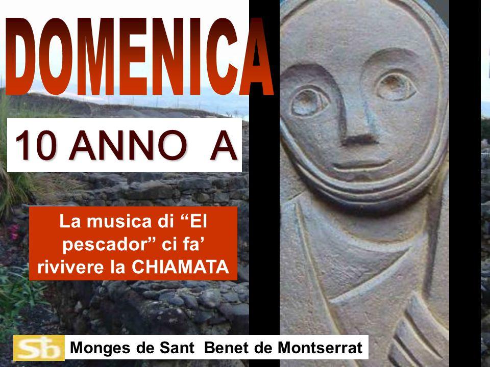 La musica di El pescador ci fa' rivivere la CHIAMATA Monges de Sant Benet de Montserrat 10 ANNO A