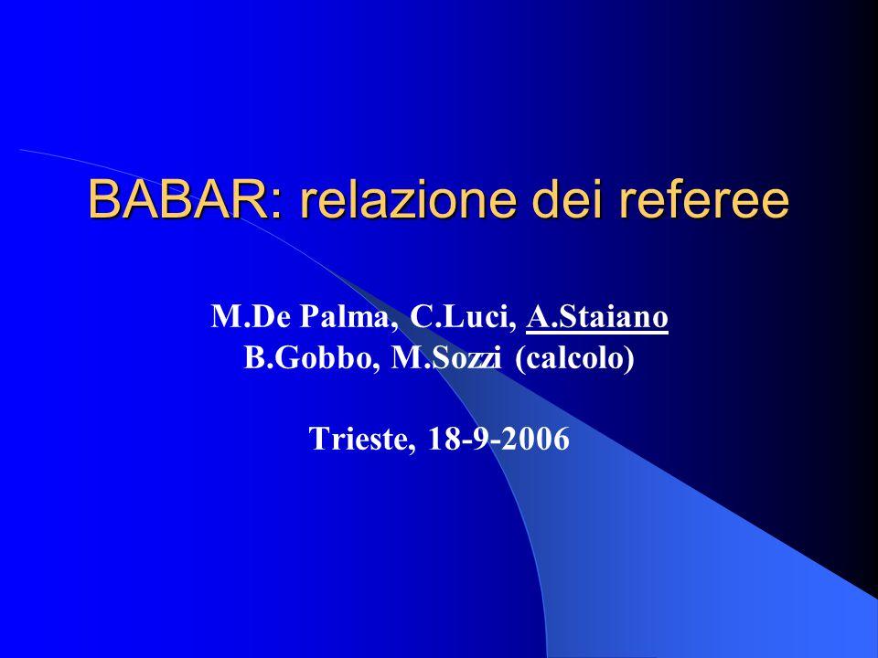 BABAR: relazione dei referee M.De Palma, C.Luci, A.Staiano B.Gobbo, M.Sozzi (calcolo) Trieste, 18-9-2006