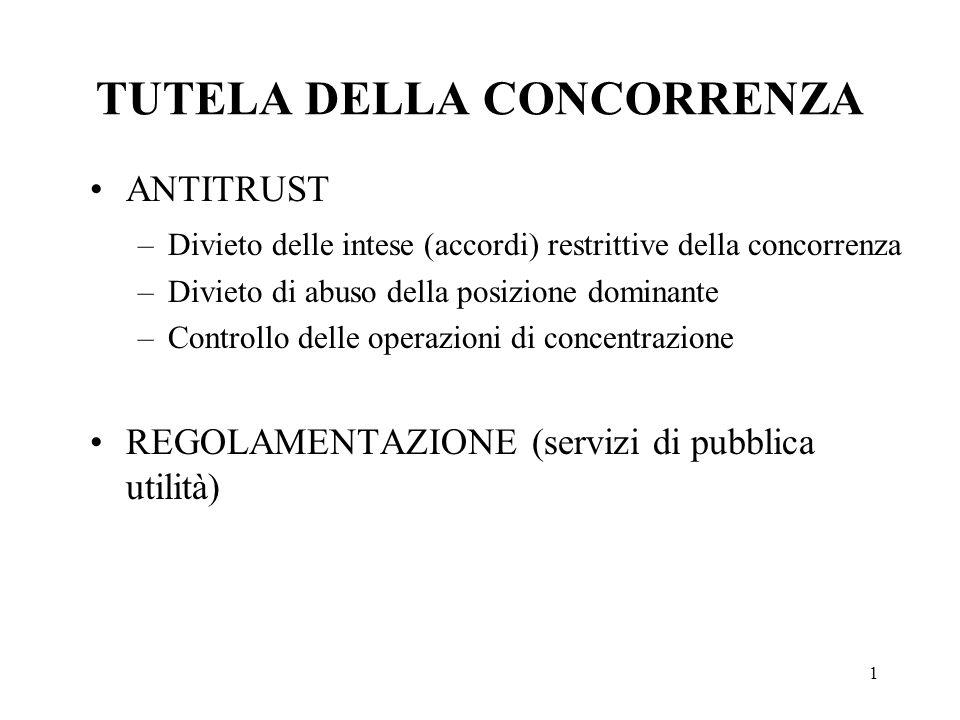 1 TUTELA DELLA CONCORRENZA ANTITRUST –Divieto delle intese (accordi) restrittive della concorrenza –Divieto di abuso della posizione dominante –Contro