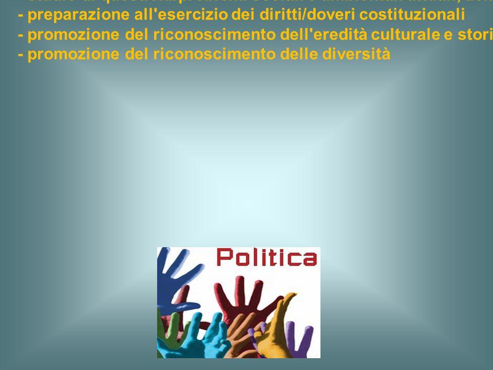 a) una cultura politica - studio di istituzioni sociali, politiche e civiche, dei diritti umani... - studio di questioni/problemi sociali e ambientali
