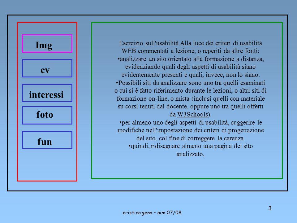cristina gena - aim 07/08 3 Esercizio sull'usabilità Alla luce dei criteri di usabilità WEB commentati a lezione, o reperiti da altre fonti: analizzar
