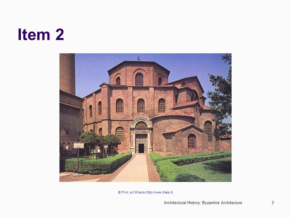 Architectural History: Byzantine Architecture3 Item 2 © Frim. srl Milano (http://www.thais.it)