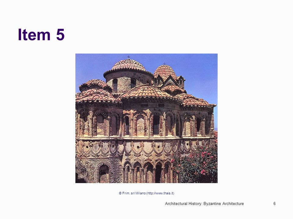 Architectural History: Byzantine Architecture6 Item 5 © Frim. srl Milano (http://www.thais.it)