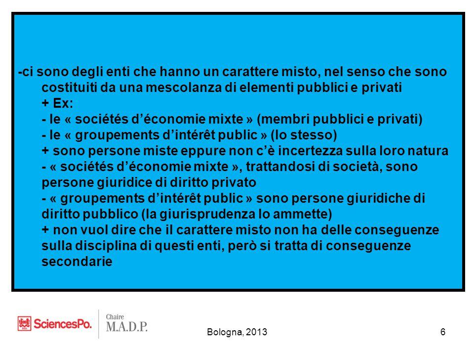 Bologna, 20137 -un fenomeno molto importante del funzionamento amministrativo oggi= vari compiti pubblici sono « esternalizzati », cioè affidati a enti privati sotto il controllo dell'amministrazzione + Quanto al diritto applicabile a questi enti, che conseguenze.