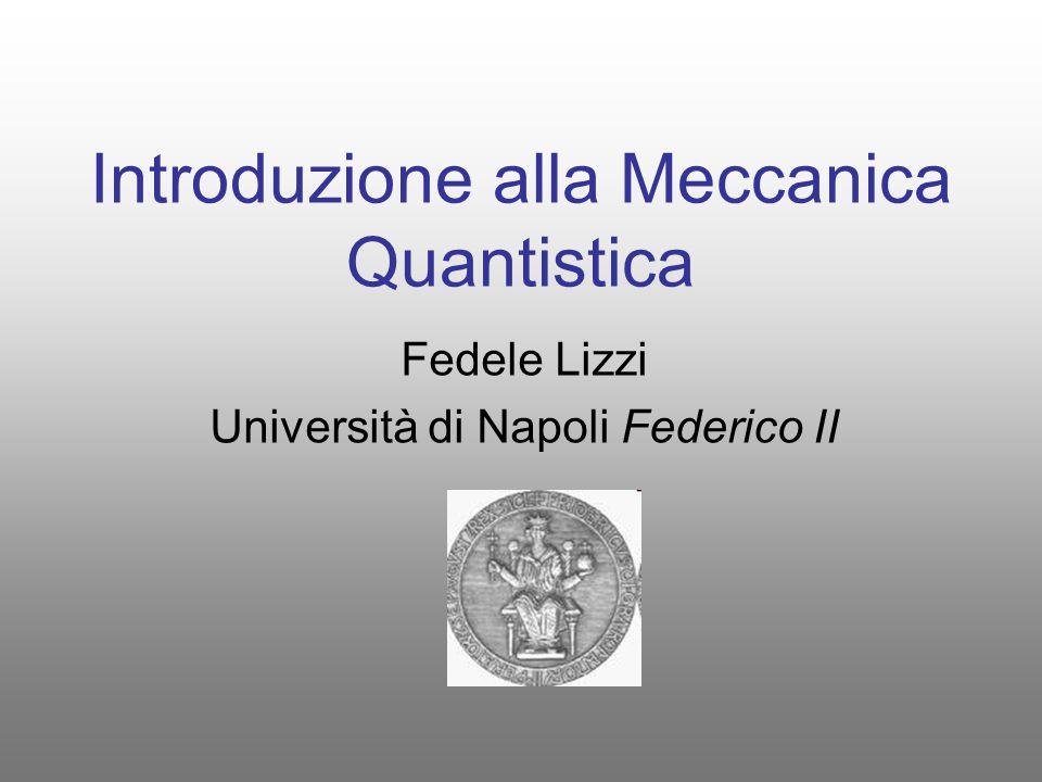 Introduzione alla Meccanica Quantistica Fedele Lizzi Università di Napoli Federico II