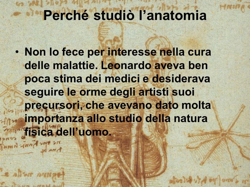 Storia dell'anatomia In passato le dissezioni delle salme, tecnica tipica di Leonardo, erano ritenute sacrileghe, sia in oriente che in occidente.