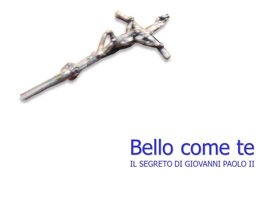 Bello come te IL SEGRETO DI GIOVANNI PAOLO II