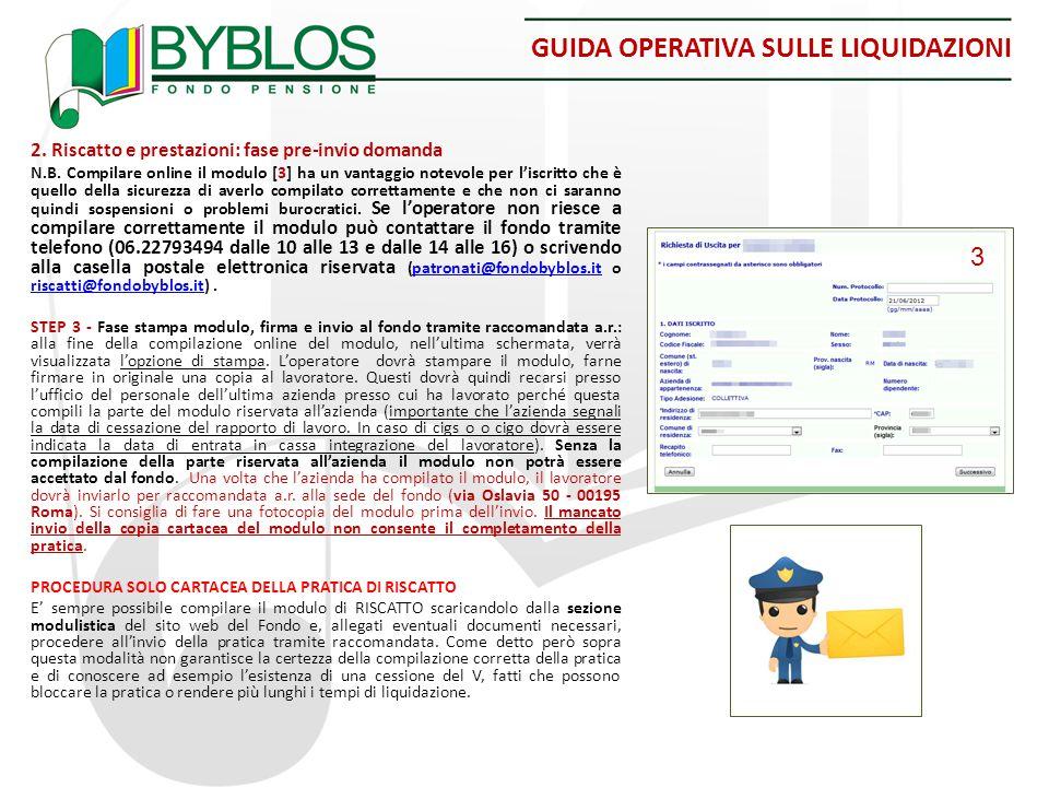 GUIDA OPERATIVA SULLE LIQUIDAZIONI 2. Riscatto e prestazioni: fase pre-invio domanda N.B. Compilare online il modulo [3] ha un vantaggio notevole per