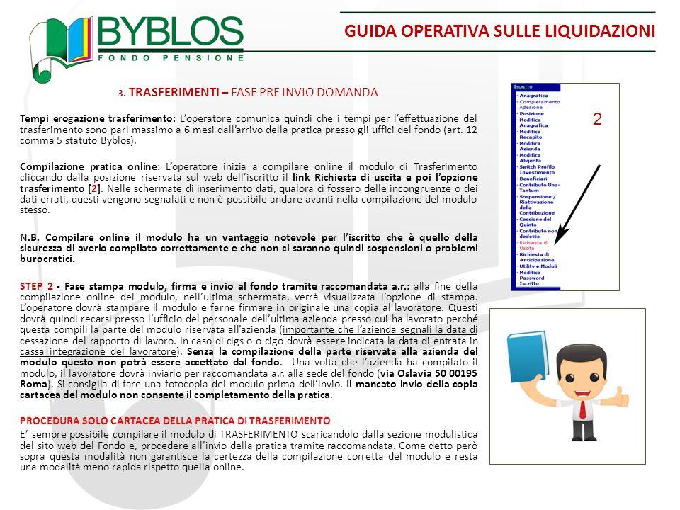 GUIDA OPERATIVA SULLE LIQUIDAZIONI 3. TRASFERIMENTI – FASE PRE INVIO DOMANDA Tempi erogazione trasferimento: L'operatore comunica quindi che i tempi p