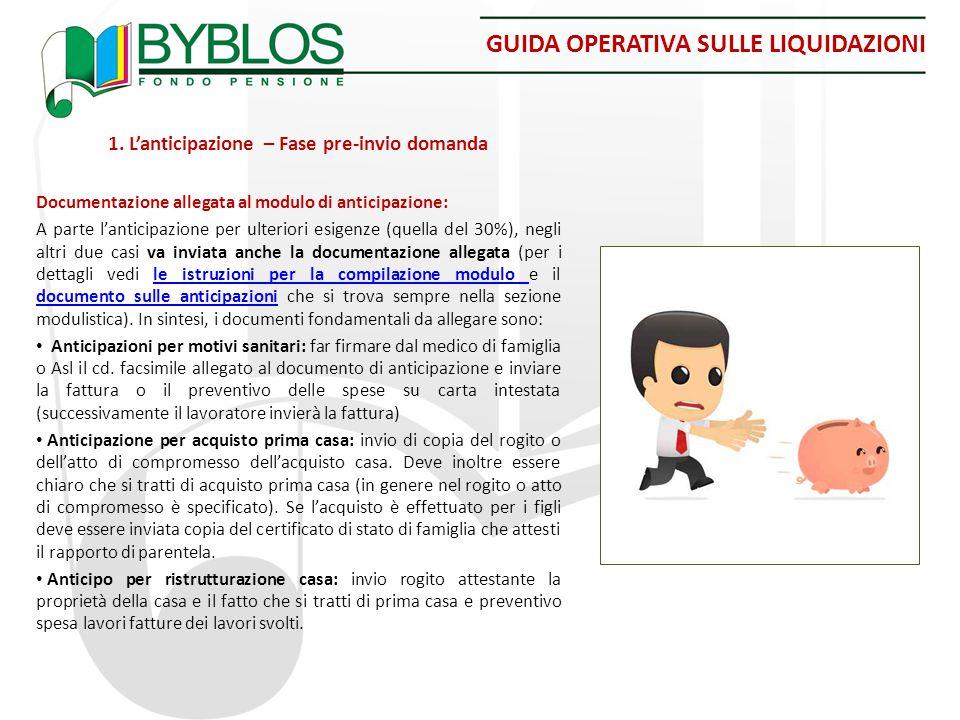 GUIDA OPERATIVA SULLE LIQUIDAZIONI 1. L'anticipazione – Fase pre-invio domanda Documentazione allegata al modulo di anticipazione: A parte l'anticipaz