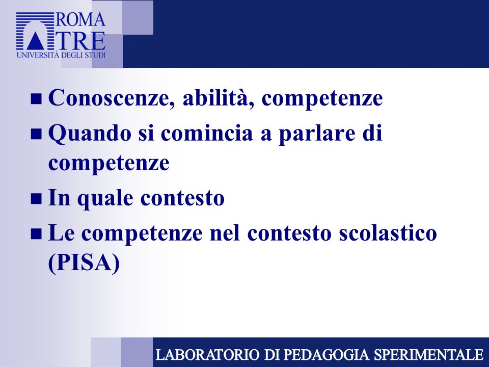 Conoscenze, abilità, competenze Quando si comincia a parlare di competenze In quale contesto Le competenze nel contesto scolastico (PISA)