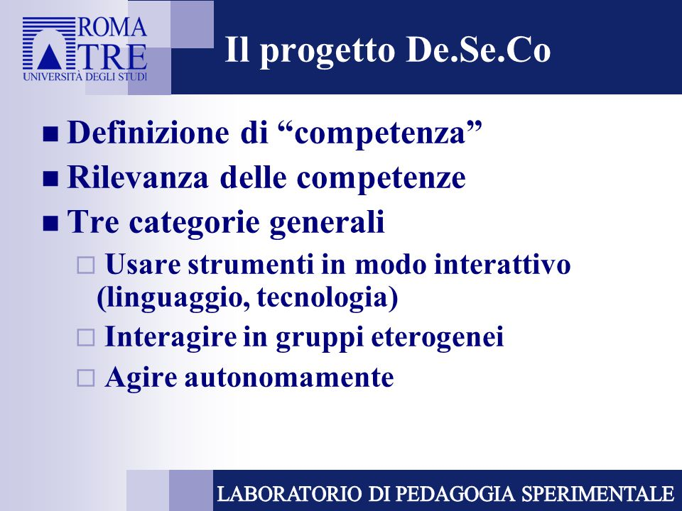 """Il progetto De.Se.Co Definizione di """"competenza"""" Rilevanza delle competenze Tre categorie generali  Usare strumenti in modo interattivo (linguaggio,"""