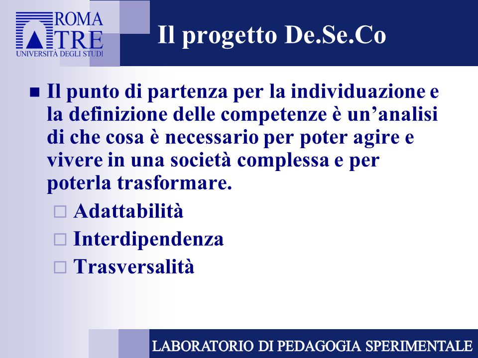 Il progetto De.Se.Co Il punto di partenza per la individuazione e la definizione delle competenze è un'analisi di che cosa è necessario per poter agir