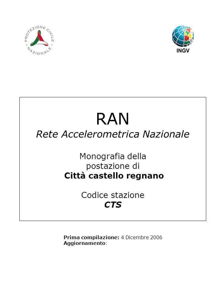 RAN Rete Accelerometrica Nazionale Monografia della postazione di Città castello regnano Codice stazione CTS Prima compilazione: 4 Dicembre 2006 Aggiornamento: Logo RAN