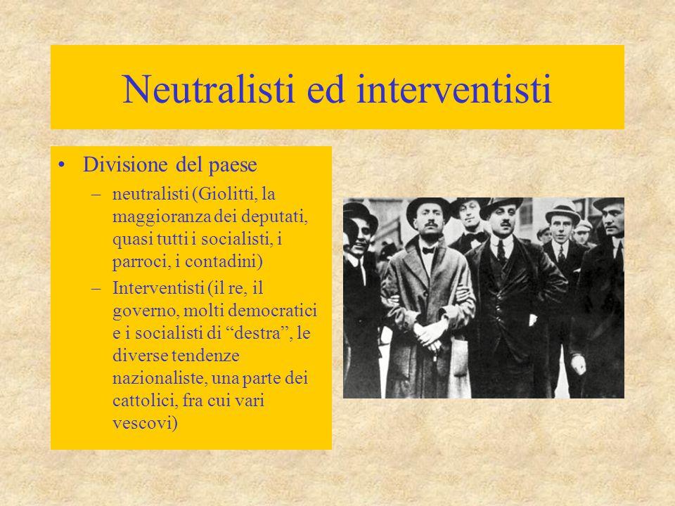 Neutralisti ed interventisti Divisione del paese –neutralisti (Giolitti, la maggioranza dei deputati, quasi tutti i socialisti, i parroci, i contadini
