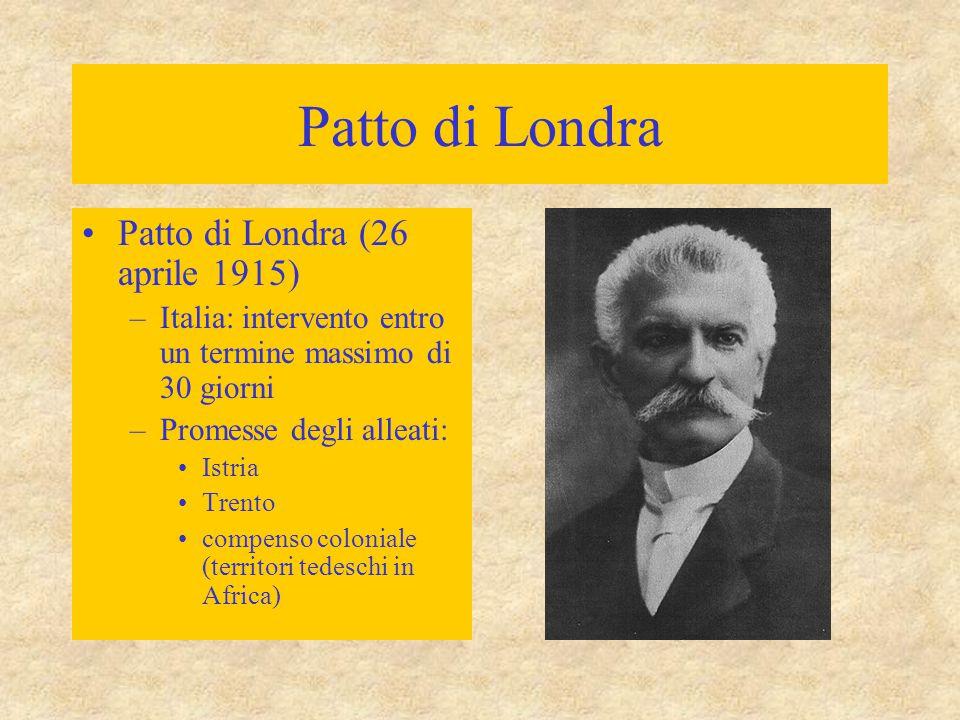 Patto di Londra Patto di Londra (26 aprile 1915) –Italia: intervento entro un termine massimo di 30 giorni –Promesse degli alleati: Istria Trento comp