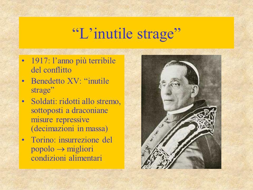 """""""L'inutile strage"""" 1917: l'anno più terribile del conflitto Benedetto XV: """"inutile strage"""" Soldati: ridotti allo stremo, sottoposti a draconiane misur"""