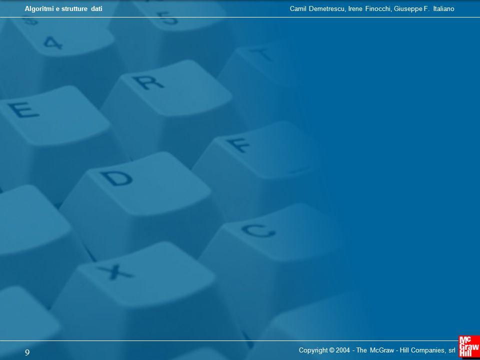 Camil Demetrescu, Irene Finocchi, Giuseppe F. ItalianoAlgoritmi e strutture dati Copyright © 2004 - The McGraw - Hill Companies, srl 9