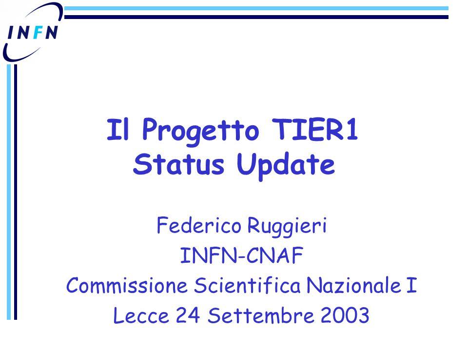 Federico Ruggieri INFN-CNAF Commissione Scientifica Nazionale I Lecce 24 Settembre 2003 Il Progetto TIER1 Status Update