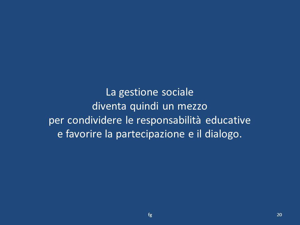 La gestione sociale diventa quindi un mezzo per condividere le responsabilità educative e favorire la partecipazione e il dialogo.