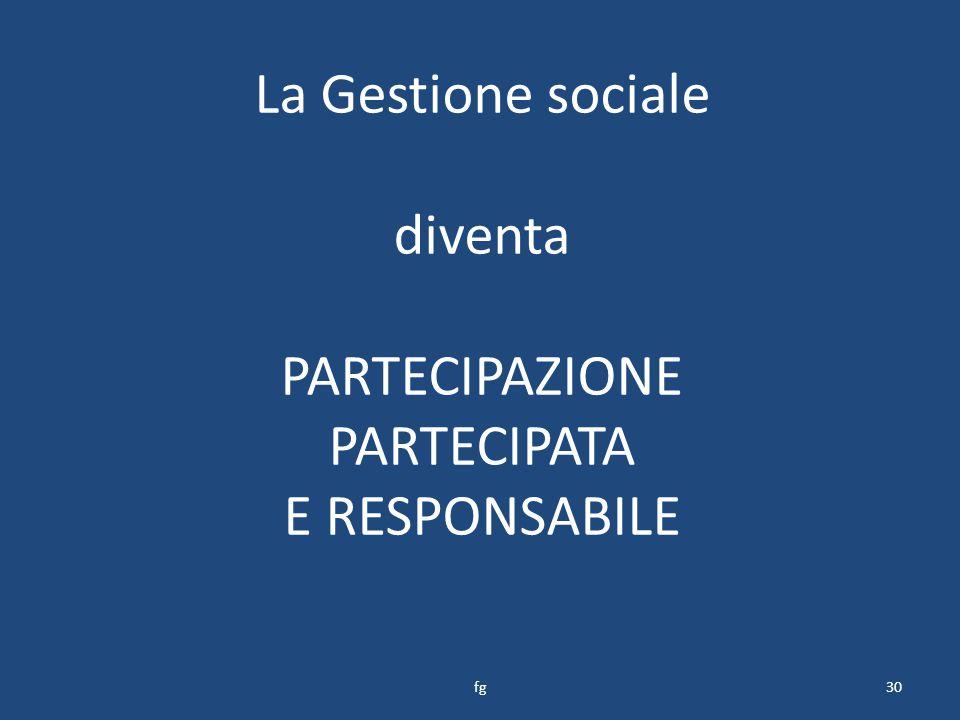 La Gestione sociale diventa PARTECIPAZIONE PARTECIPATA E RESPONSABILE 30fg