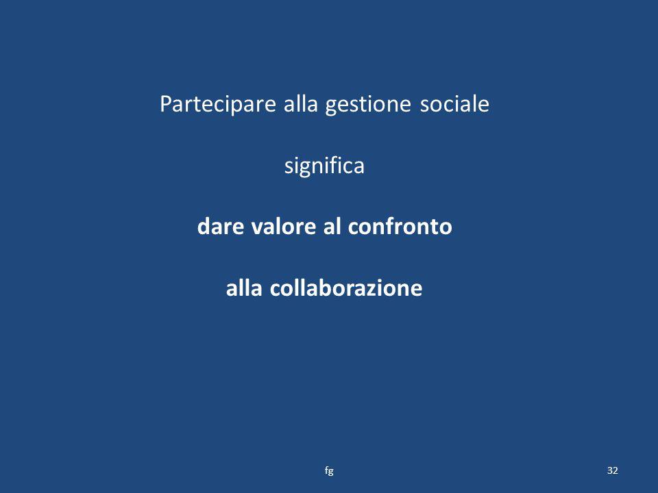 Partecipare alla gestione sociale significa dare valore al confronto alla collaborazione 32fg